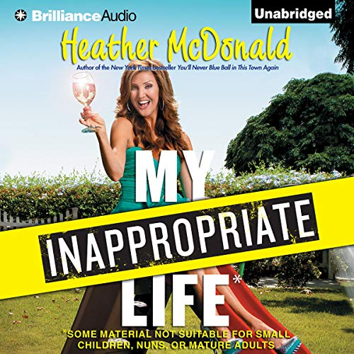 My Inappropriate Life Audiobook By Heather McDonald cover art