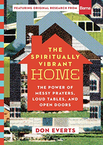 The Spiritually Vibrant Home: The Power of Messy Prayers, Loud Tables, and Open Doors (Lutheran Hour Ministries Resources)