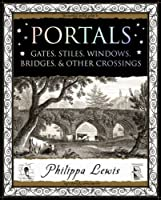 Portals: Gates, Stiles, Windows, Bridges, & Other Crossings (Wooden Books Gift Books)