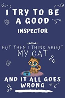 I Try To Be A Good Inspector But Then I Think About My Cat And It All Goes Wrong: Perfect Gag Gift For A Good Inspector Who Loves Their Cat! | Blank ... Format | Office | Birthday | Christmas | Xmas