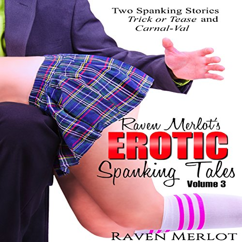 Raven Merlot's Erotic Spanking Tales Volume 3: Trick or Tease and Carnal-Val audiobook cover art