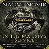 In His Majesty s Service: Three Novels of Temeraire: His Majesty s Dragon, Throne of Jade, Black Powder War