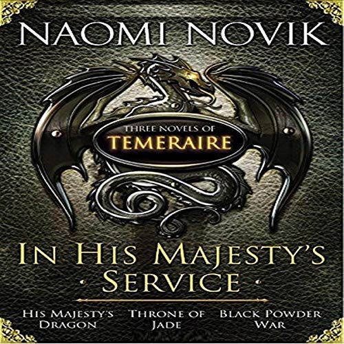 In His Majesty's Service: Three Novels of Temeraire cover art