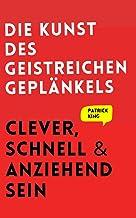 Die Kunst des geistreichen Geplänkels: Clever, schnell & anziehend sein (German Edition)