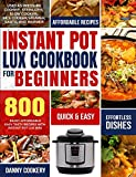 Instant Pot Lux Cookbook for Beginners: Enjoy Affordable Easy Tasty Recipes With Instant Pot Lux Mini Used As Pressure Cooker, Sterilizer, Slow Cooker, Rice Cooker, Steamer, Saute, and Warmer