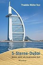 5-Sterne-Dubai: Meine Jahre am Arabischen Golf (German Edition)