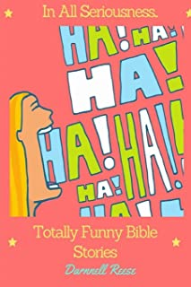 In All Seriousness...Totally Funny Bible Stories