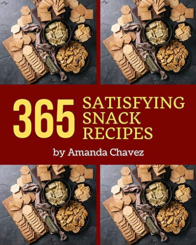 365 Satisfying Snack Recipes: A Snack Cookbook for...