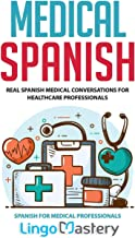 Medical Spanish: Real Spanish Medical Conversations for Healthcare Professionals (Spanish for Medical Professionals)