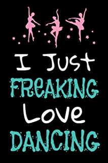I Just Freaking Love Dancing: Dance Journal Dancer Gift Blank Lined Notebook