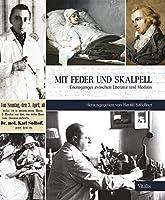 Mit Feder und Skalpell: Grenzgaenger zwischen Literatur und Medizin