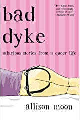 Bad Dyke: Salacious Stories from a Queer Life Paperback