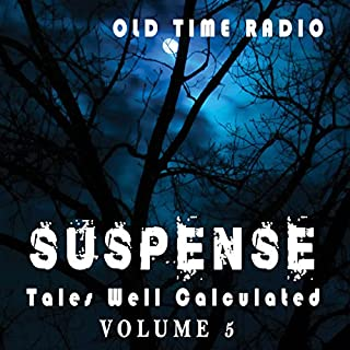 Suspense: Tales Well Calculated - Volume 5                   By:                                                                                                                                 CBS Radio Network                               Narrated by:                                                                                                                                 full cast                      Length: 17 hrs and 53 mins     6 ratings     Overall 3.7