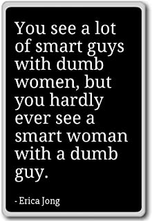 You see a lot of smart guys with dumb women, but... - Erica Jong - quotes fridge magnet, Black