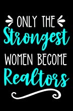 Only the Strongest Women Become Realtors: Lined Journal Notebook for Real Estate Agents, Closing Gifts for Realtors
