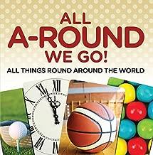 All A-Round We Go!: All Things Round Around the World: World Travel Book (Children's Travel Books)