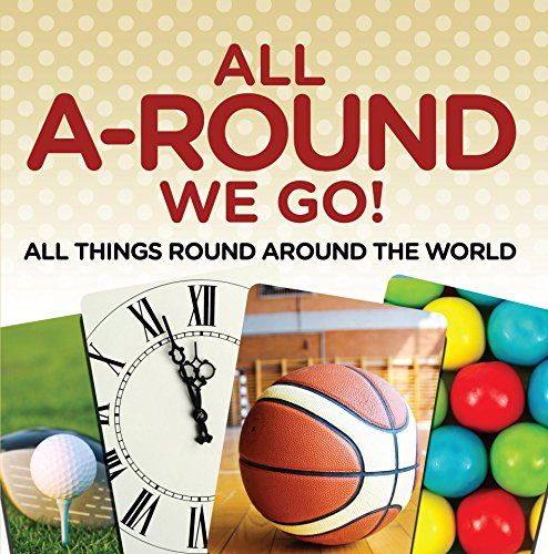 All A-Round We Go!: All Things Round Around the World: World Travel Book (Children's Travel Books) (English Edition)