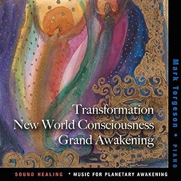Transformation, New World Consciousness, Grand Awakening