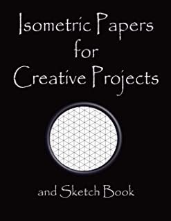 Isometric Papers for Creative Projects and Sketch Book: A Book for All Your Sewing/Patchwork or Art Projects, Gamers and M...