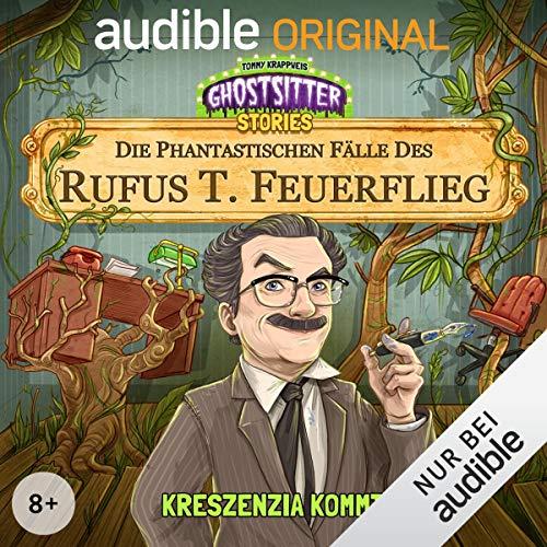 Kreszenzia kommt - Die phantastischen Fälle des Rufus T. Feuerflieg 1: Ghostsitter Stories