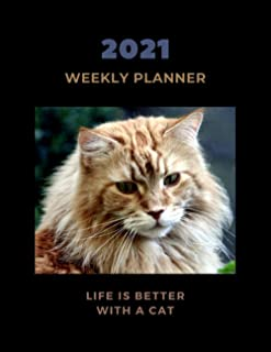 Life Is Better With A Cat: Cat Weekly Planner 2021, Maine Coon Cat Gifts, 2021 Weekly Planner 8.5 x 11 Cat Themed Gift