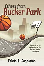 Echoes From Rucker Park: Memories of The Golden Era of the Rucker/Harlem Pro League