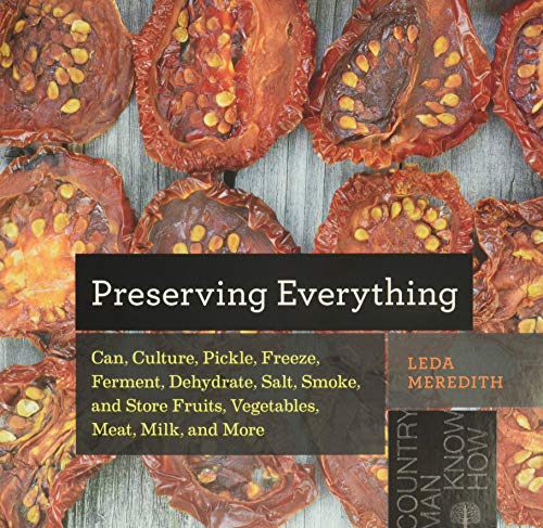 Meredith, L: Preserving Everything: How to Can, Culture, Pickle, Freeze, Ferment, Dehydrate, Salt, Smoke, and Store Fruits, Vegetables, Meat, Milk, and More (Countryman Know How, Band 0)