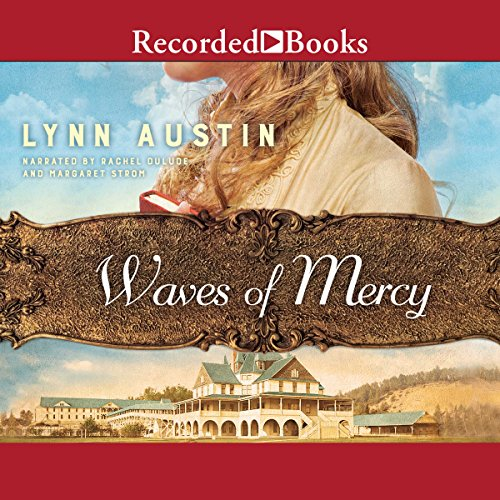 Waves of Mercy                   By:                                                                                                                                 Lynn Austin                               Narrated by:                                                                                                                                 Rachel Dulude,                                                                                        Margaret Strom                      Length: 14 hrs and 15 mins     449 ratings     Overall 4.5