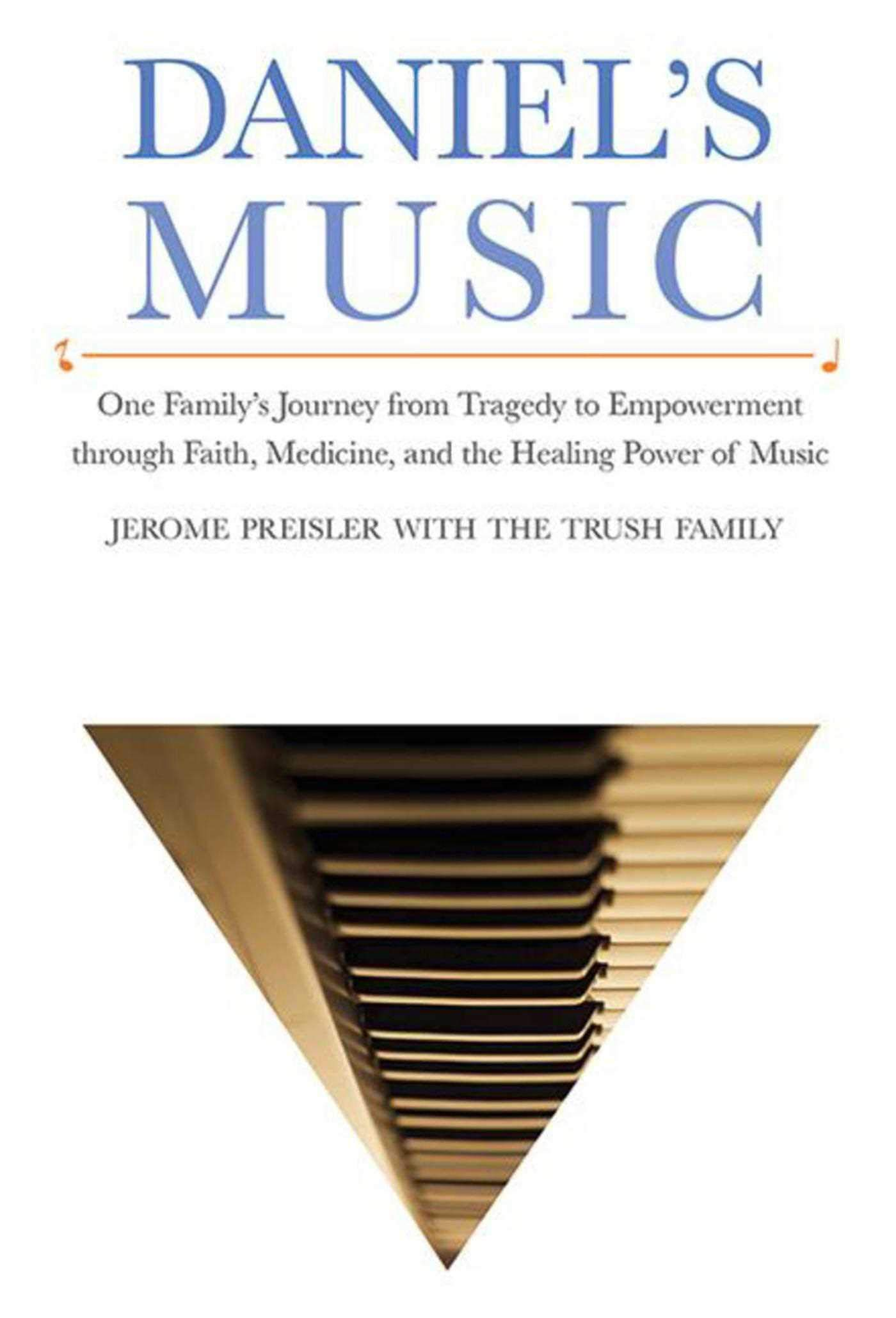 Image OfDaniel's Music: One Family's Journey From Tragedy To Empowerment Through Faith, Medicine, And The Healing Power Of Music