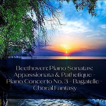 Beethoven: Piano Sonatas: Appassionata & Pathetique - Piano Concerto No. 3 - Bagatelle - Choral Fantasy