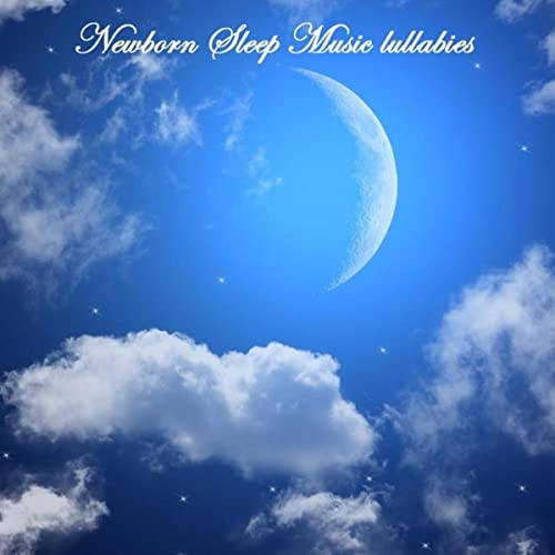 Newborn Sleep Music Lullabies: Sleeping Music, Baby Lullaby