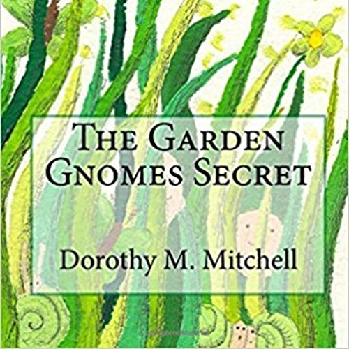 The Garden Gnomes Secret                   By:                                                                                                                                 Dorothy M. Mitchell                               Narrated by:                                                                                                                                 Nicholas Gauci                      Length: 1 hr and 43 mins     Not rated yet     Overall 0.0
