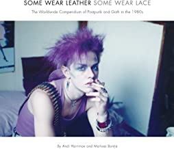 Some Wear Leather, Some Wear Lace: A Worldwide Compendium of Postpunk and Goth in the 1980s
