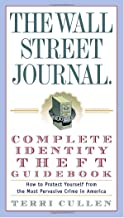 The Wall Street Journal. Complete Identity Theft Guidebook: How to Protect Yourself from the Most Pervasive Crime in America (Wall Street Journal Guides)