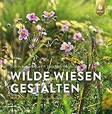 Wilde Wiesen gestalten: Naturalistische Staudenbeete für den Garten von Katrin Lugerbauer
