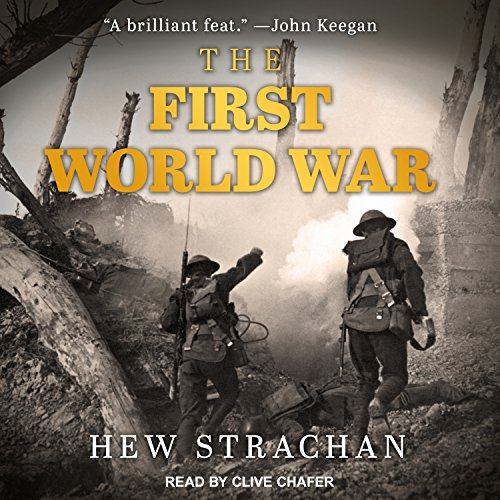 The First World War                   By:                                                                                                                                 Hew Strachan                               Narrated by:                                                                                                                                 Clive Chafer                      Length: 13 hrs and 40 mins     82 ratings     Overall 4.4