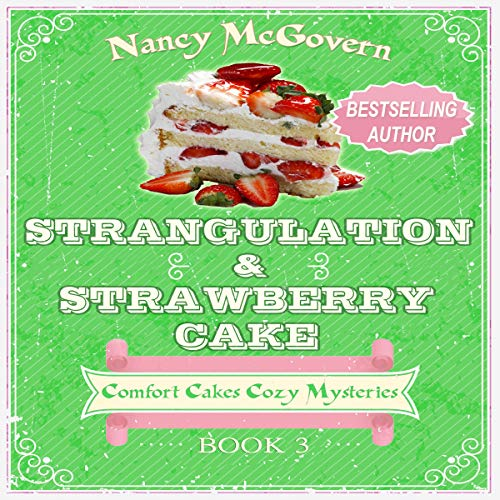 Strangulation & Strawberry Cake     Comfort Cakes Cozy Mysteries, Book 3              By:                                                                                                                                 Nancy McGovern                               Narrated by:                                                                                                                                 Renee Brame                      Length: 4 hrs and 43 mins     1 rating     Overall 5.0