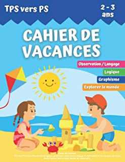 CAHIER DE VACANCES: TPS vers PS 2-3 ans (50 activités de logique, graphisme, observation, langage et exploration du monde ...