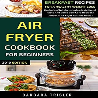 Air Fryer Cookbook for Beginners: Breakfast Recipes for a Healthy Weight Loss     Includes Alphabetic Index, Nutritional Facts and Some Low Carb Recipes: Delicious Air Fryer Recipes, Book 1              By:                                                                                                                                 Barbara Trisler                               Narrated by:                                                                                                                                 Randal Schaffer                      Length: 1 hr and 53 mins     Not rated yet     Overall 0.0