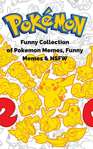 Pokemon: Funniest Collections of Pokemon Memes - NSFW, Memes, Comic, GIF, Anime (English Edition)