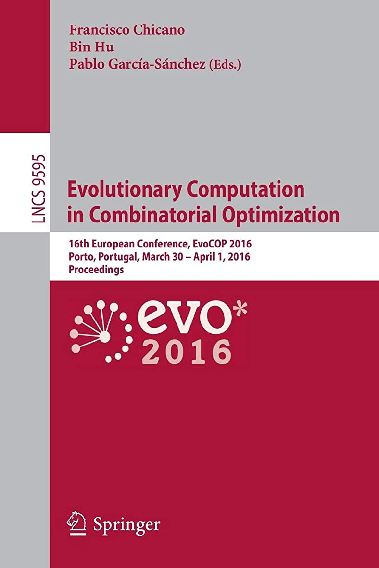 Evolutionary Computation in Combinatorial Optimization: 16th European Conference, EvoCOP 2016, Porto, Portugal, March 30 -- April 1, 2016, Proceedings (Lecture Notes in Computer Science)
