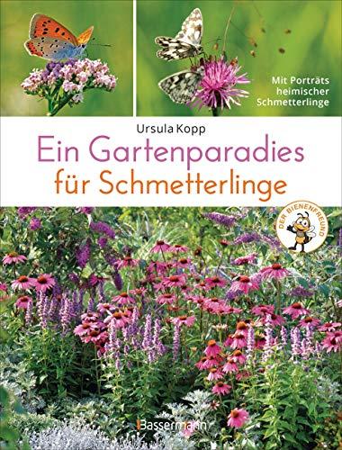 Ein Gartenparadies für Schmetterlinge. Die schönsten Blumen, Stauden, Kräuter und Sträucher für Falter und ihre Raupen. Artenschutz und Artenvielfalt im ... Mit Porträts heimischer Schmetterlinge.