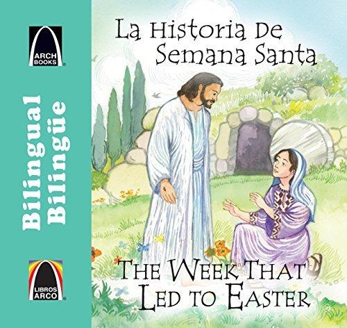 La Historia de Semana Santa/The Week That Led To Easter (Libros Arco...
