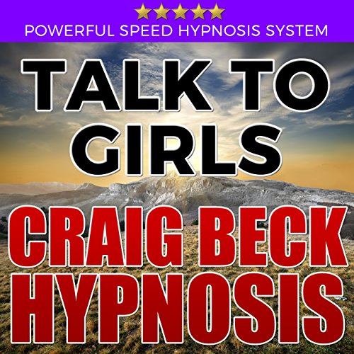 Talk to Girls: Craig Beck Hypnosis audiobook cover art