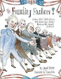 The Founding Fathers!: Those Horse-Ridin', Fiddle-Playin', Book-Readin', Gun-Totin' Gentlemen Who Started America by [Jonah Winter, Barry Blitt]