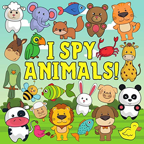 I Spy - Animals!: Fun Activity & Guessing Game Alphabet From A To Z For Kids Toddlers Preschool Ages 2-5 Year Olds Boys And Girls (English Edition)