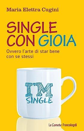 Single con gioia. Ovvero larte di star bene con se stessi (Le comete Vol. 258)