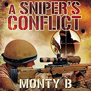 A Sniper's Conflict     An Elite Sharpshooter's Thrilling Account of His Life Hunting Insurgents in Afghanistan and Iraq              By:                                                                                                                                 Monty B.                               Narrated by:                                                                                                                                 James Adams                      Length: 8 hrs and 57 mins     18 ratings     Overall 4.2