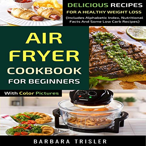 Air Fryer Cookbook for Beginners with Color Pictures: Delicious Recipes for a Healthy Weight Loss (Includes, Nutritional Facts and Some Low Carb Recipes) cover art