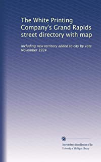 The White Printing Company's Grand Rapids street directory with map: including new territory added to city by vote Novembe...